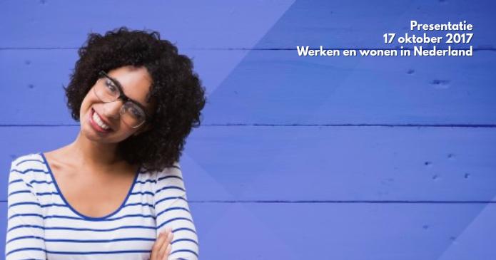 Presentatie: 17 okt – Werken en wonen in Nederland